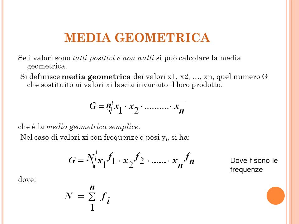 MEDIA GEOMETRICA Se i valori sono tutti positivi e non nulli si può calcolare la media geometrica.