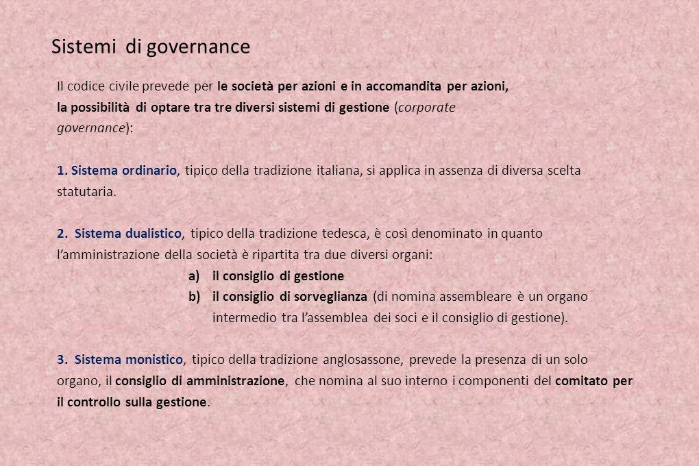 Sistemi di governance Il codice civile prevede per le società per azioni e in accomandita per azioni,