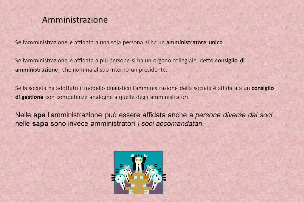 Amministrazione Se l'amministrazione è affidata a una sola persona si ha un amministratore unico.