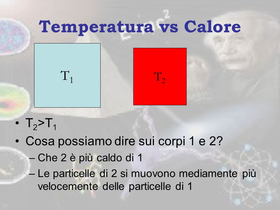 Temperatura vs Calore T1 T2 T2>T1