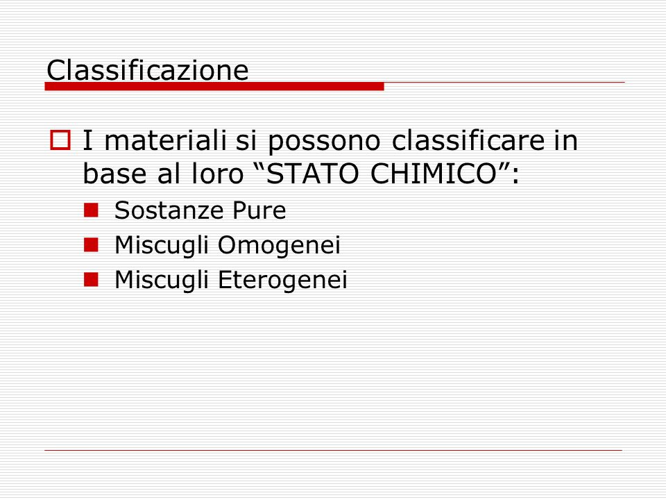 I materiali si possono classificare in base al loro STATO CHIMICO :