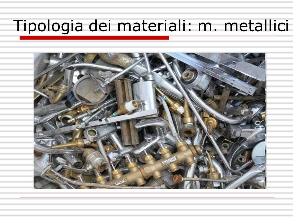 Tipologia dei materiali: m. metallici