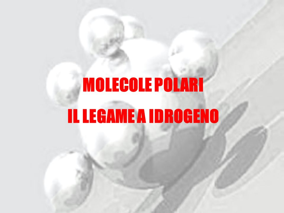 MOLECOLE POLARI IL LEGAME A IDROGENO
