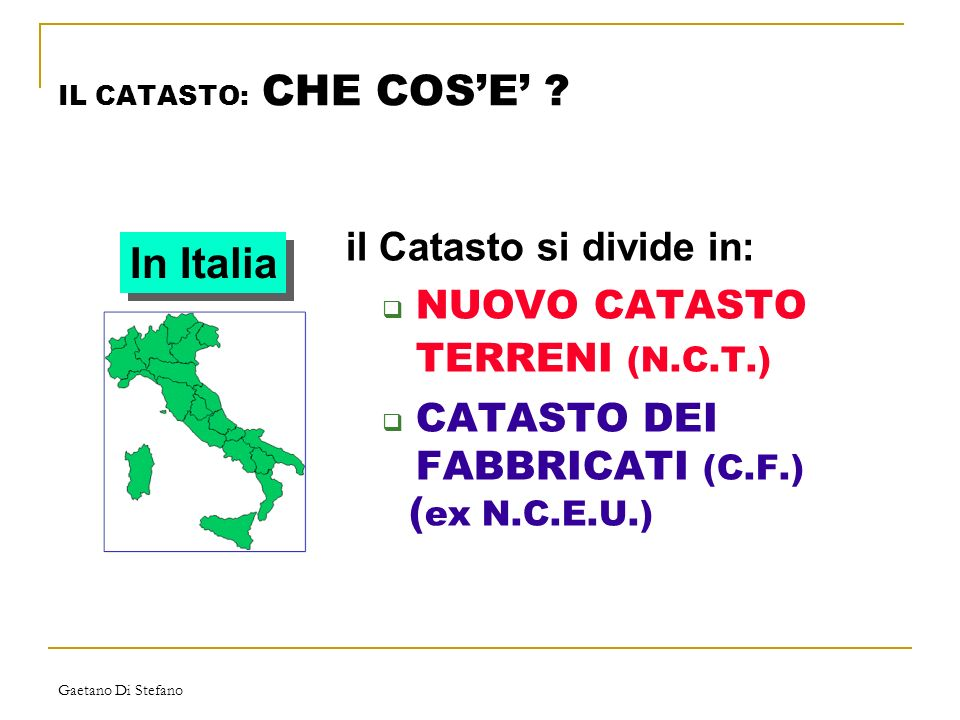 In Italia il Catasto si divide in: NUOVO CATASTO TERRENI (N.C.T.)