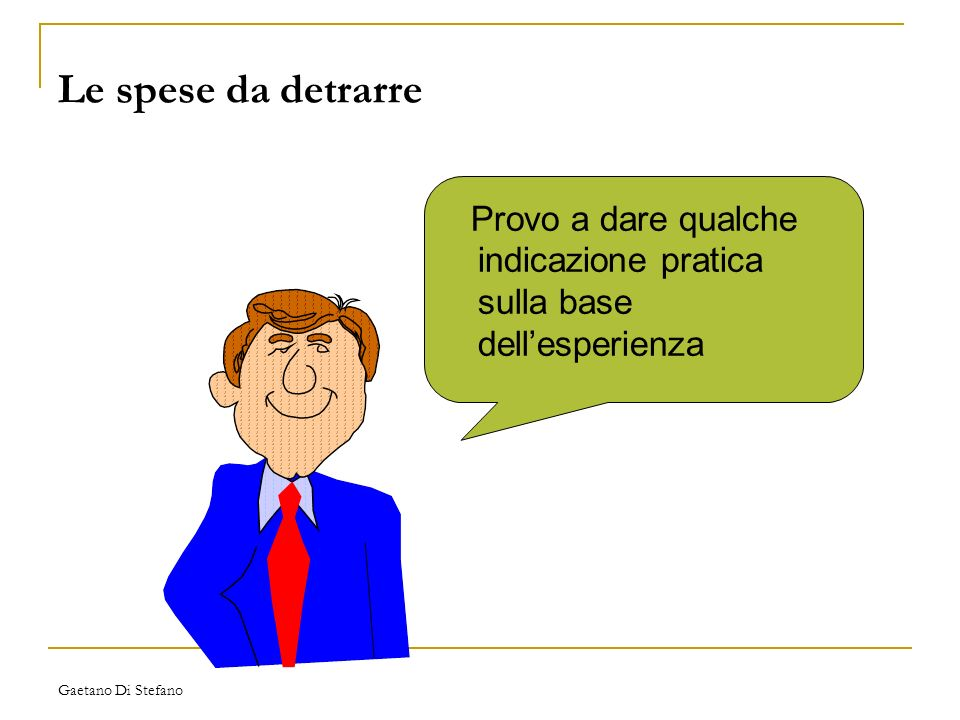 Le spese da detrarre Provo a dare qualche indicazione pratica sulla base dell'esperienza. Gaetano Di Stefano.