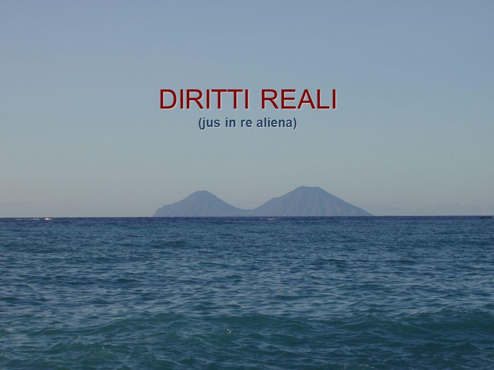 DIRITTI REALI (jus in re aliena)