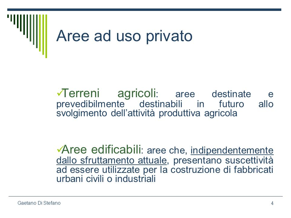 Aree ad uso privatoTerreni agricoli: aree destinate e prevedibilmente destinabili in futuro allo svolgimento dell'attività produttiva agricola.