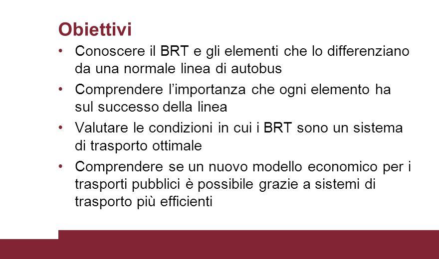 Obiettivi Conoscere il BRT e gli elementi che lo differenziano da una normale linea di autobus.