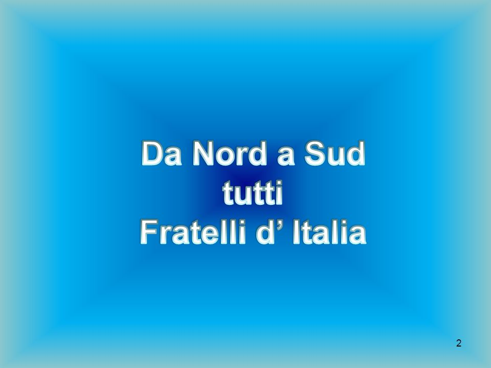 Da Nord a Sud tutti Fratelli d' Italia