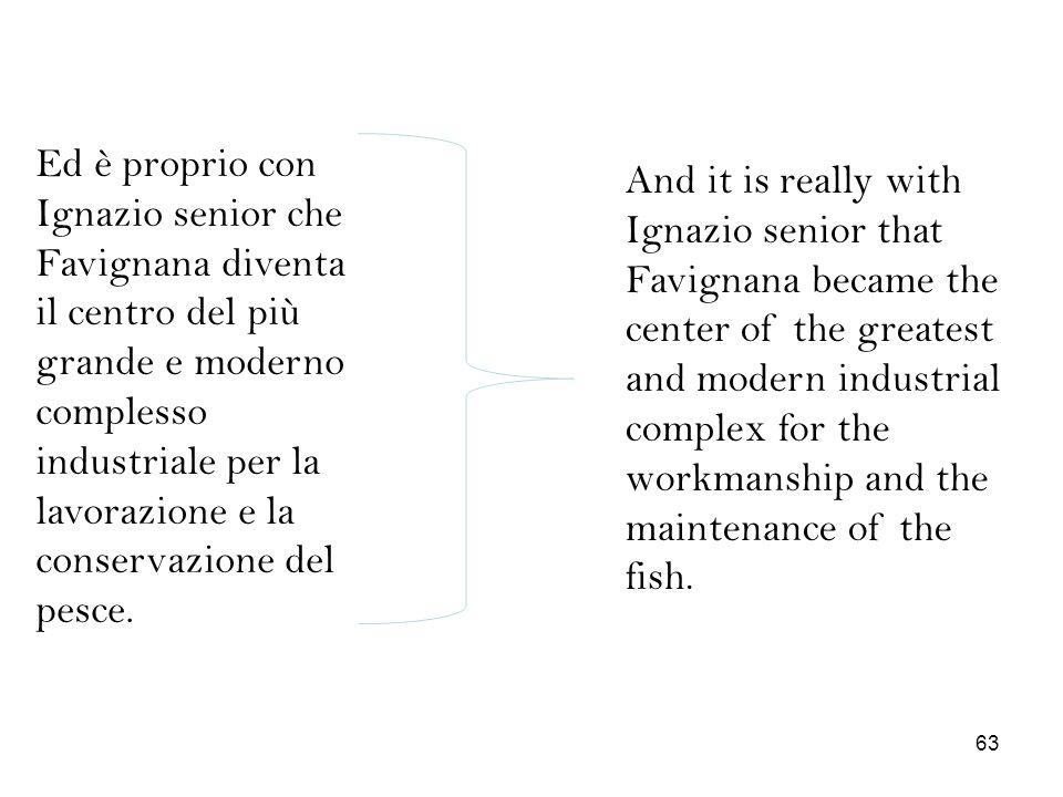 Ed è proprio con Ignazio senior che Favignana diventa il centro del più grande e moderno complesso industriale per la lavorazione e la conservazione del pesce.