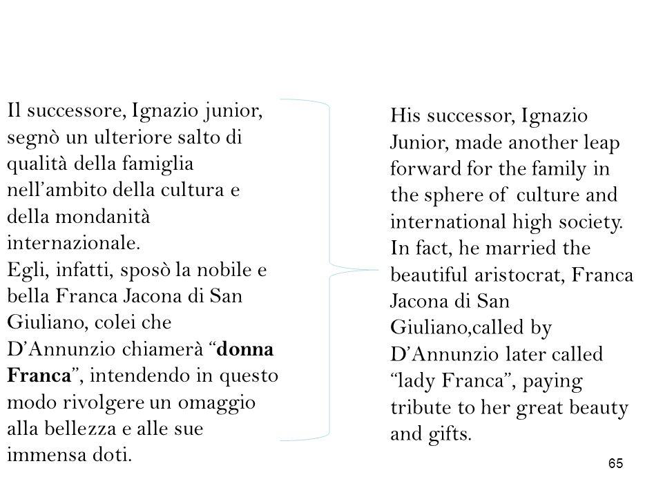 Il successore, Ignazio junior, segnò un ulteriore salto di qualità della famiglia nell'ambito della cultura e della mondanità internazionale.