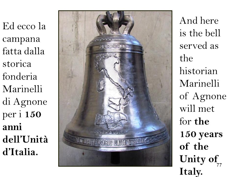 And here is the bell served as the historian Marinelli of Agnone will met for the 150 years of the Unity of Italy.