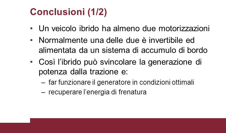 Conclusioni (1/2) Un veicolo ibrido ha almeno due motorizzazioni