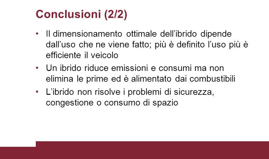 Conclusioni (2/2) Il dimensionamento ottimale dell'ibrido dipende dall'uso che ne viene fatto; più è definito l'uso più è efficiente il veicolo.