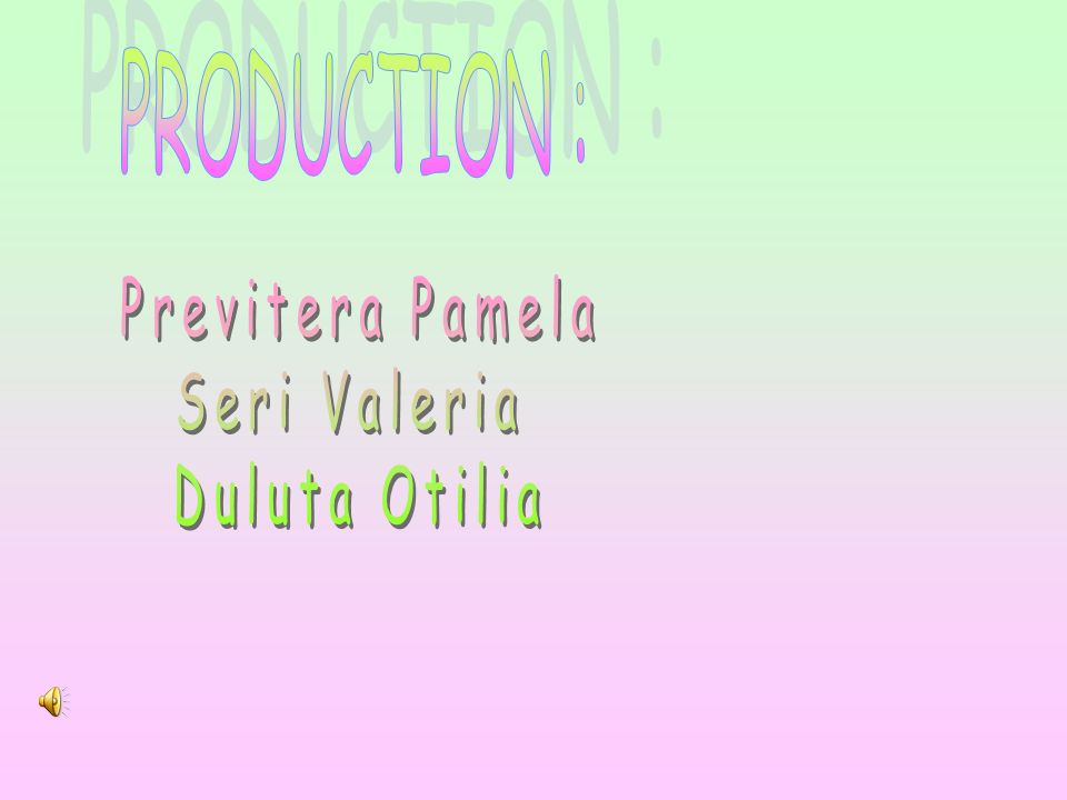 PRODUCTION : Previtera Pamela Seri Valeria Duluta Otilia
