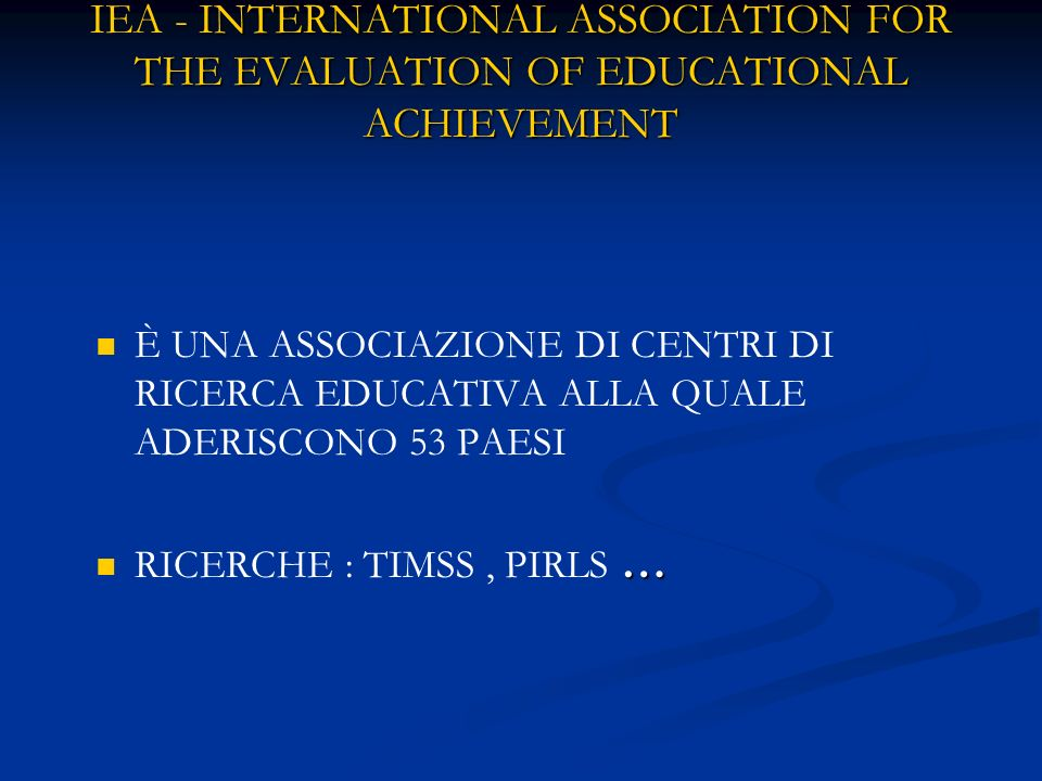 IEA - INTERNATIONAL ASSOCIATION FOR THE EVALUATION OF EDUCATIONAL ACHIEVEMENT