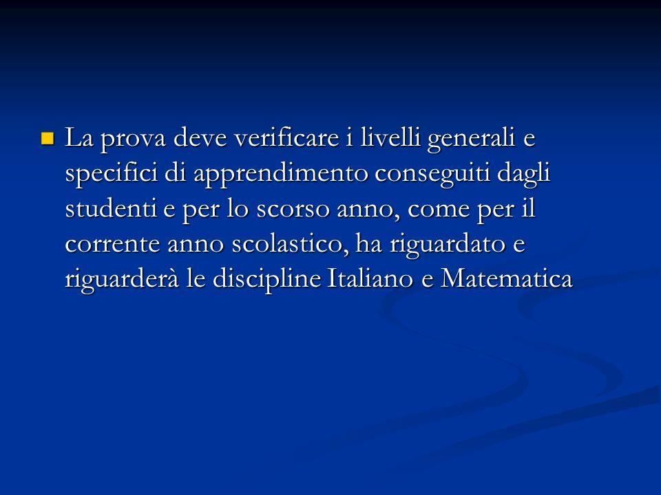 La prova deve verificare i livelli generali e specifici di apprendimento conseguiti dagli studenti e per lo scorso anno, come per il corrente anno scolastico, ha riguardato e riguarderà le discipline Italiano e Matematica