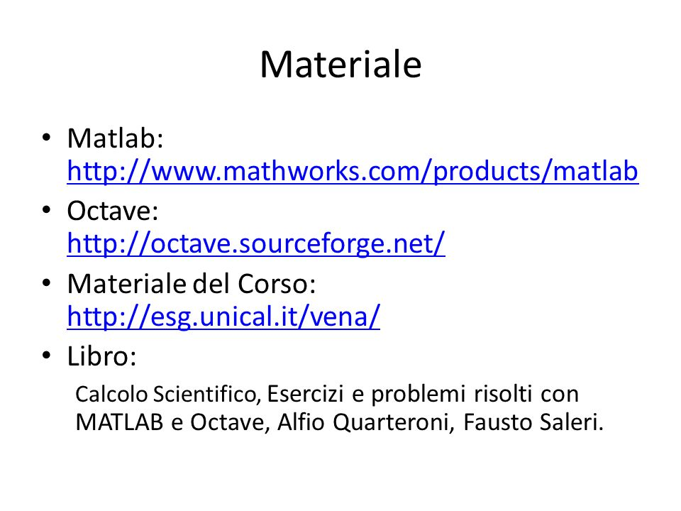 Materiale Matlab: http://www.mathworks.com/products/matlab