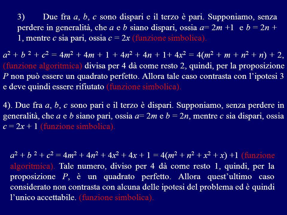 3) Due fra a, b, c sono dispari e il terzo è pari