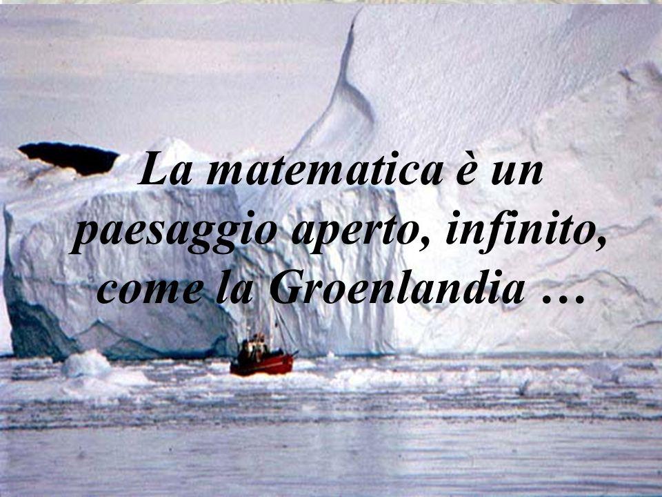 La matematica è un paesaggio aperto, infinito, come la Groenlandia …