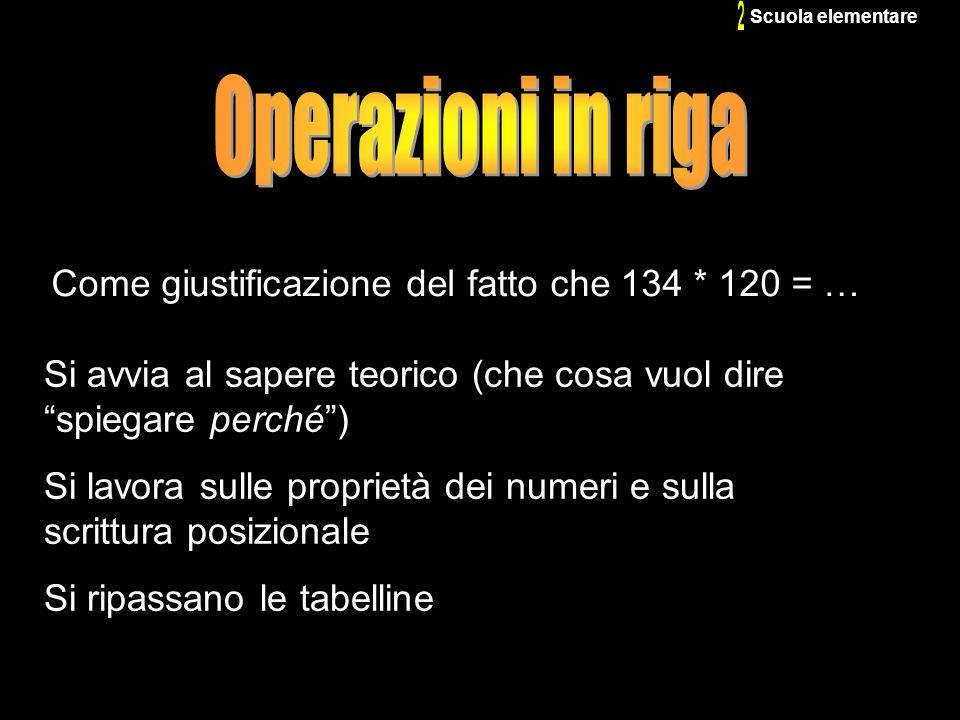 2 Operazioni in riga Come giustificazione del fatto che 134 * 120 = …