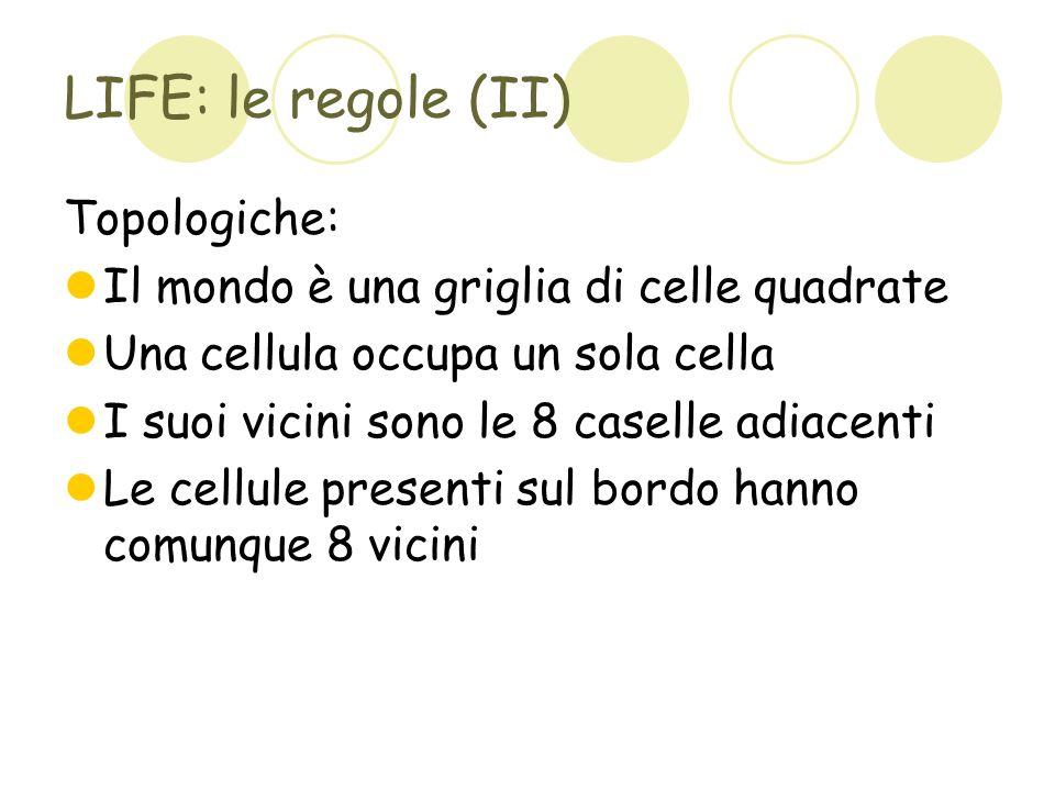 LIFE: le regole (II) Topologiche:
