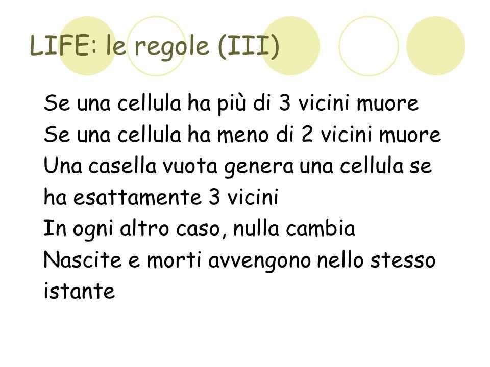 LIFE: le regole (III) Se una cellula ha più di 3 vicini muore