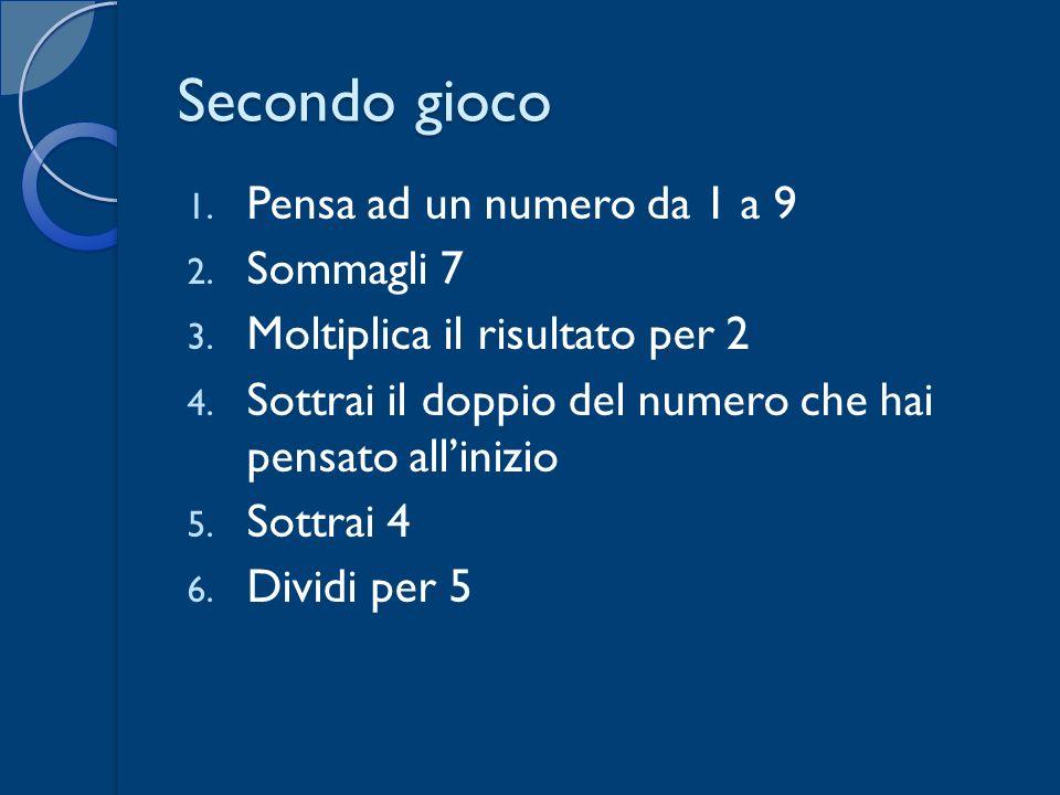 Secondo gioco Pensa ad un numero da 1 a 9 Sommagli 7