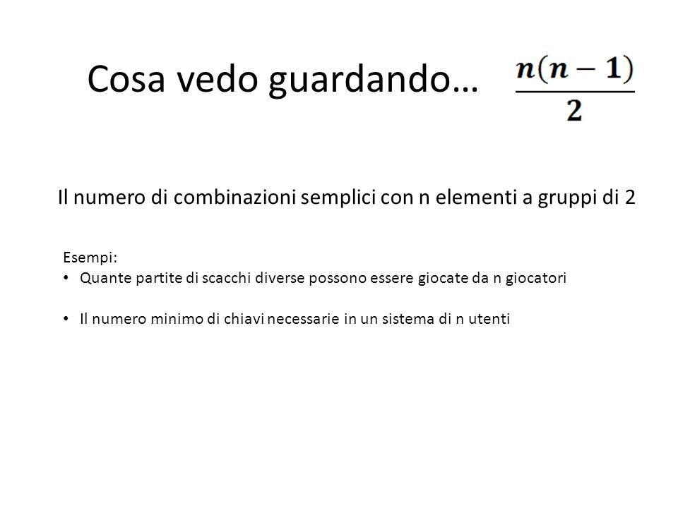 Cosa vedo guardando…Il numero di combinazioni semplici con n elementi a gruppi di 2. Esempi:
