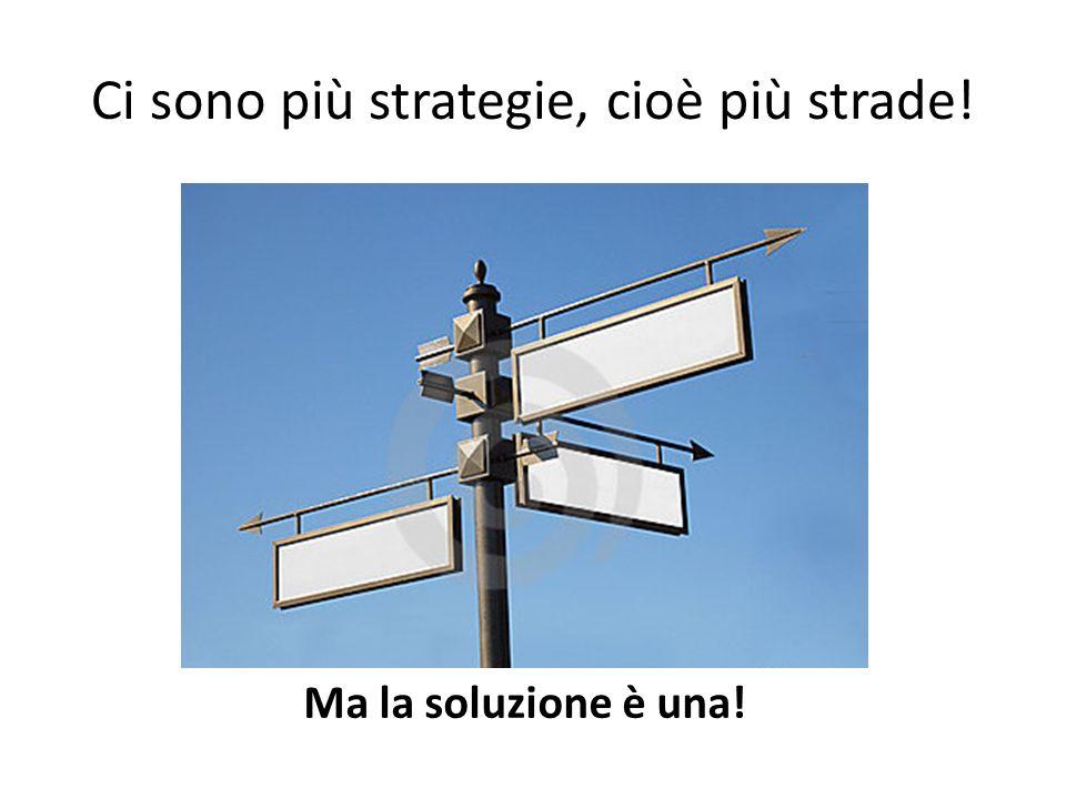 Ci sono più strategie, cioè più strade!