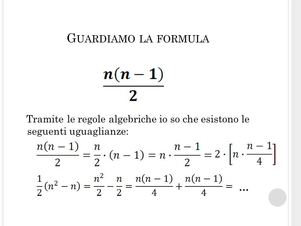 Guardiamo la formula Tramite le regole algebriche io so che esistono le seguenti uguaglianze: …