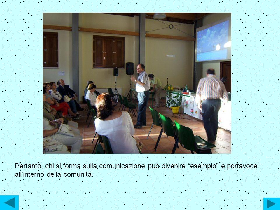 Pertanto, chi si forma sulla comunicazione può divenire esempio e portavoce all'interno della comunità.