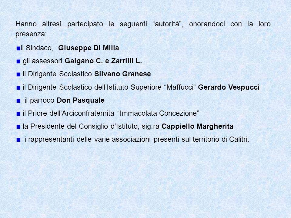 Hanno altresì partecipato le seguenti autorità , onorandoci con la loro presenza: