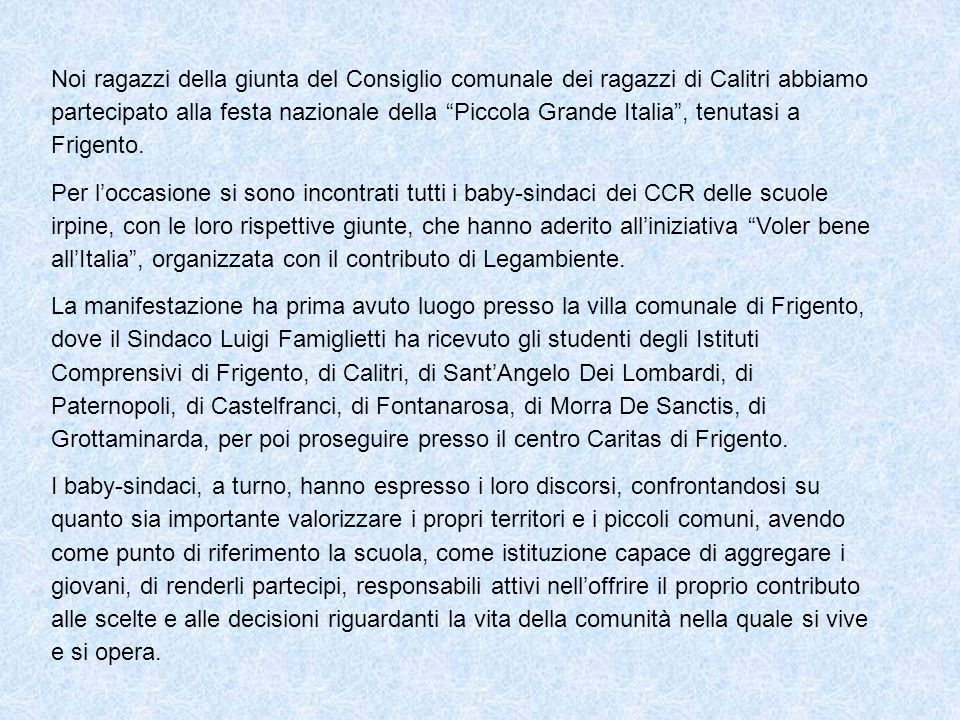 Noi ragazzi della giunta del Consiglio comunale dei ragazzi di Calitri abbiamo partecipato alla festa nazionale della Piccola Grande Italia , tenutasi a Frigento.