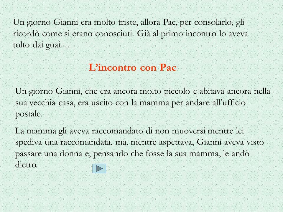 Un giorno Gianni era molto triste, allora Pac, per consolarlo, gli ricordò come si erano conosciuti. Già al primo incontro lo aveva tolto dai guai…