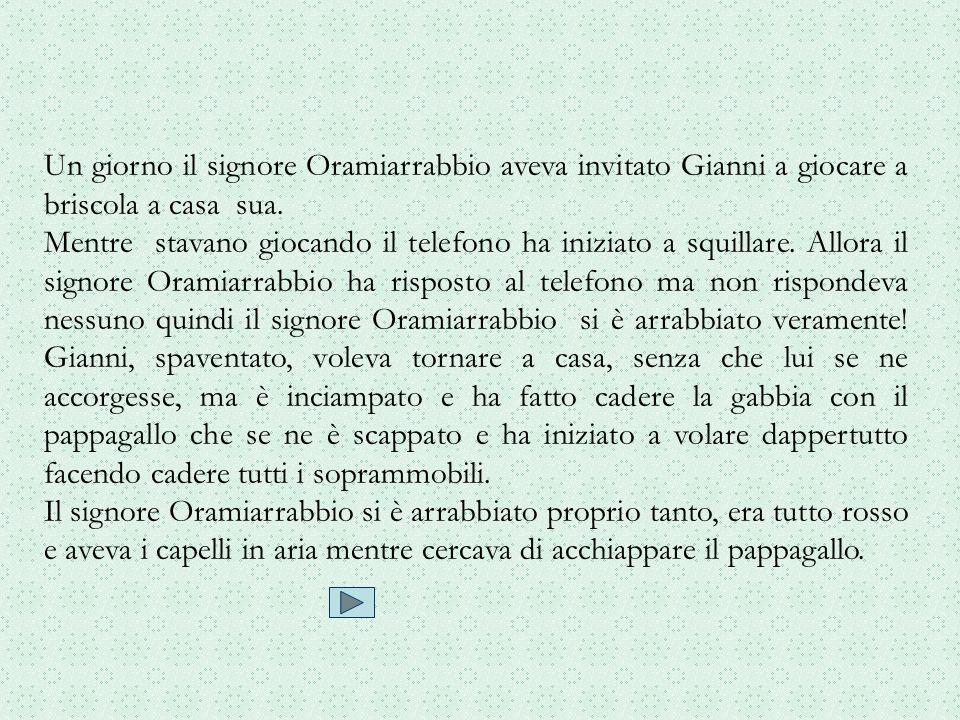 Un giorno il signore Oramiarrabbio aveva invitato Gianni a giocare a briscola a casa sua.