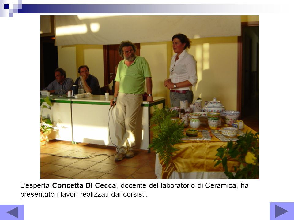 L'esperta Concetta Di Cecca, docente del laboratorio di Ceramica, ha presentato i lavori realizzati dai corsisti.