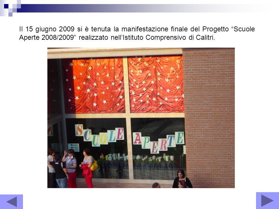 Il 15 giugno 2009 si è tenuta la manifestazione finale del Progetto Scuole Aperte 2008/2009 realizzato nell'Istituto Comprensivo di Calitri.