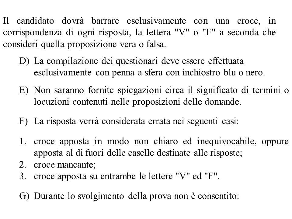 Il candidato dovrà barrare esclusivamente con una croce, in corrispondenza di ogni risposta, la lettera V o F a seconda che consideri quella proposizione vera o falsa.
