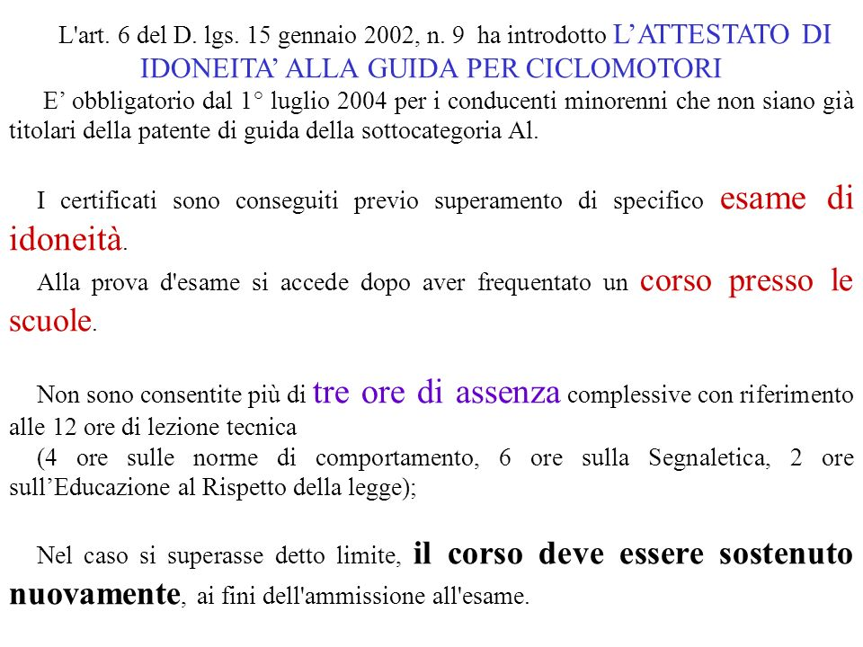 L art. 6 del D. lgs. 15 gennaio 2002, n. 9 ha introdotto L'ATTESTATO DI IDONEITA' ALLA GUIDA PER CICLOMOTORI