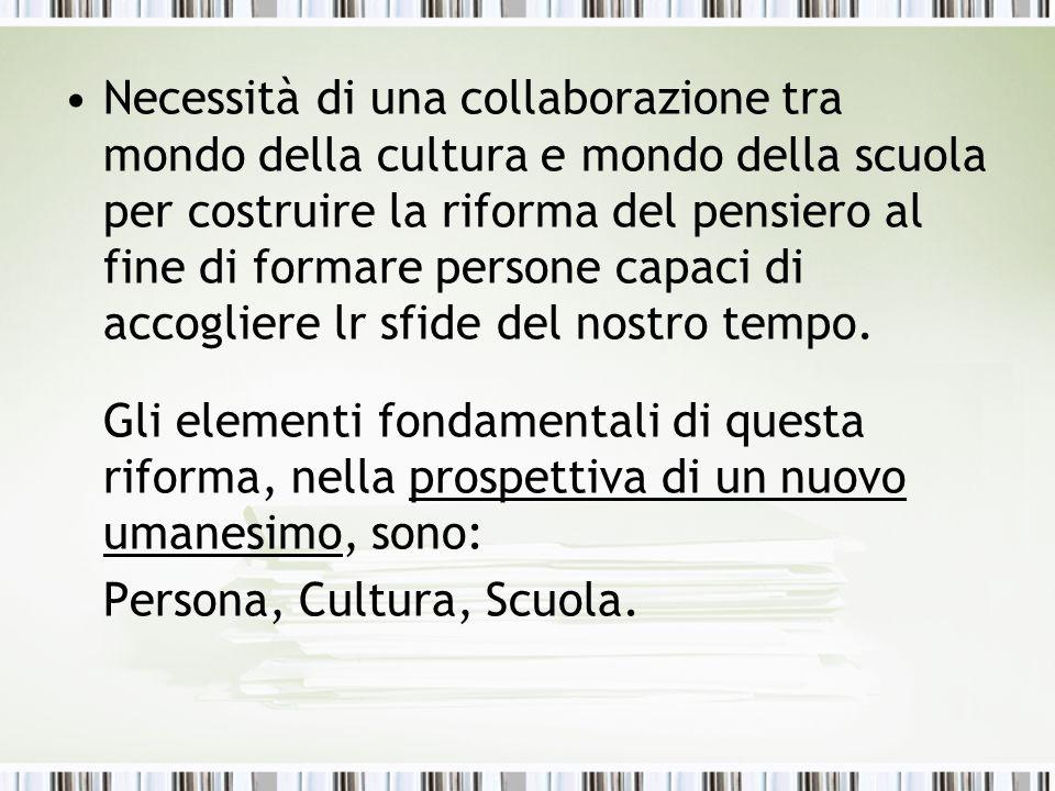 Necessità di una collaborazione tra mondo della cultura e mondo della scuola per costruire la riforma del pensiero al fine di formare persone capaci di accogliere lr sfide del nostro tempo.