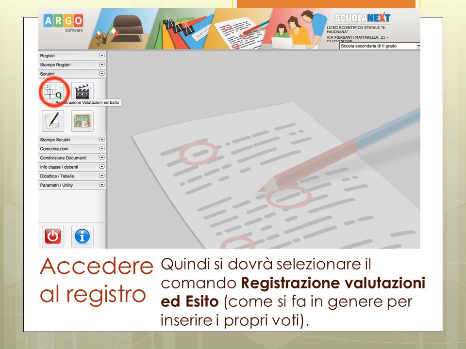 Accedere al registro Quindi si dovrà selezionare il comando Registrazione valutazioni ed Esito (come si fa in genere per inserire i propri voti).