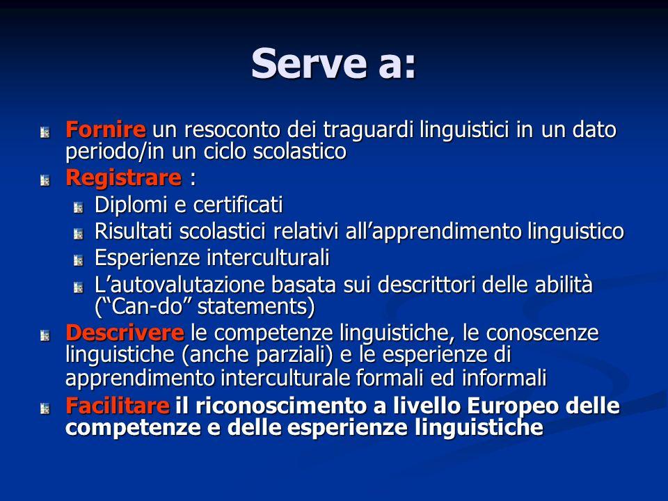 Serve a: Fornire un resoconto dei traguardi linguistici in un dato periodo/in un ciclo scolastico. Registrare :