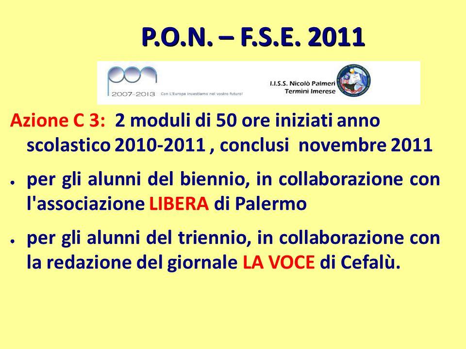 P.O.N. – F.S.E. 2011 Azione C 3: 2 moduli di 50 ore iniziati anno scolastico 2010-2011 , conclusi novembre 2011.