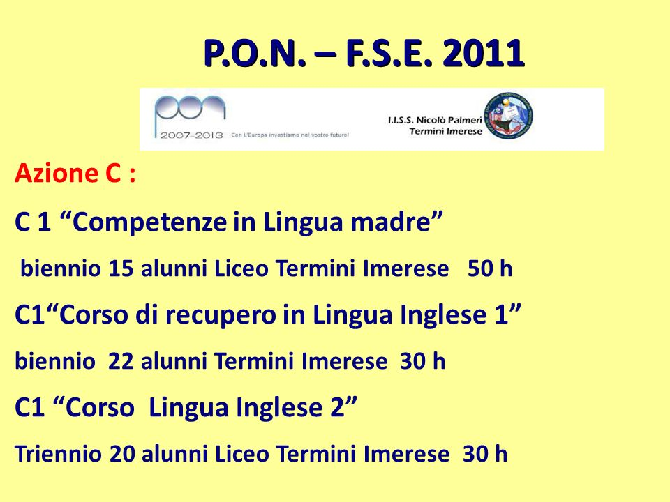 P.O.N. – F.S.E. 2011 Azione C : C 1 Competenze in Lingua madre