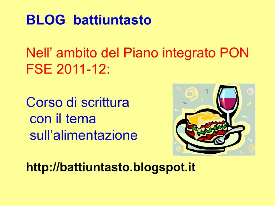 BLOG battiuntasto Nell' ambito del Piano integrato PON FSE 2011-12: Corso di scrittura con il tema sull'alimentazione http://battiuntasto.blogspot.it