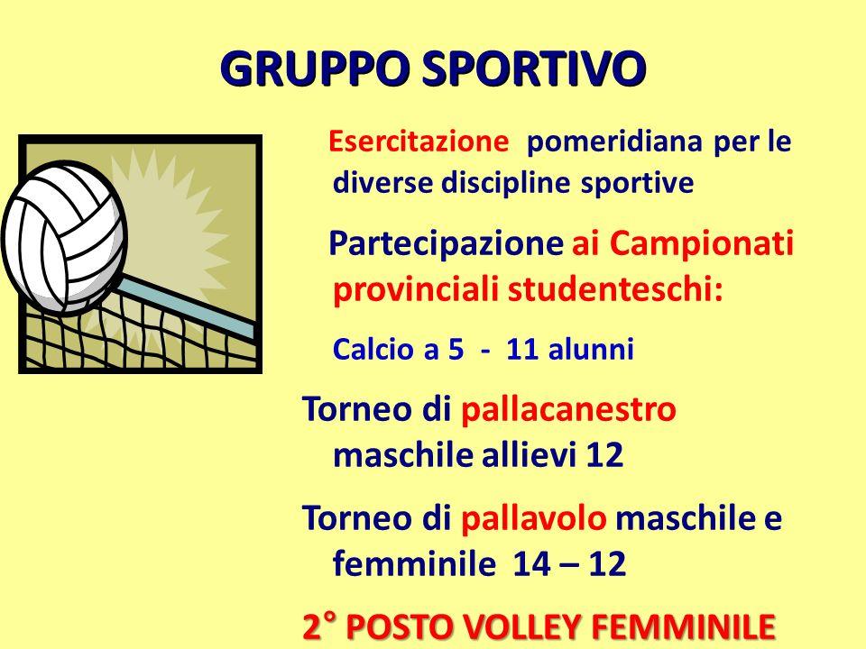 GRUPPO SPORTIVO Esercitazione pomeridiana per le diverse discipline sportive. Partecipazione ai Campionati provinciali studenteschi: