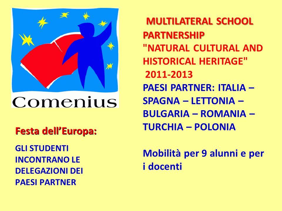 MULTILATERAL SCHOOL PARTNERSHIP NATURAL CULTURAL AND HISTORICAL HERITAGE 2011-2013 PAESI PARTNER: ITALIA – SPAGNA – LETTONIA – BULGARIA – ROMANIA – TURCHIA – POLONIA Mobilità per 9 alunni e per i docenti