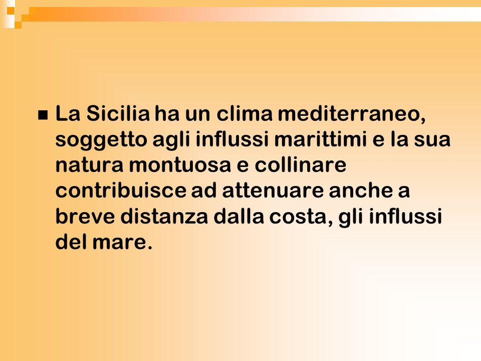 La Sicilia ha un clima mediterraneo, soggetto agli influssi marittimi e la sua natura montuosa e collinare contribuisce ad attenuare anche a breve distanza dalla costa, gli influssi del mare.