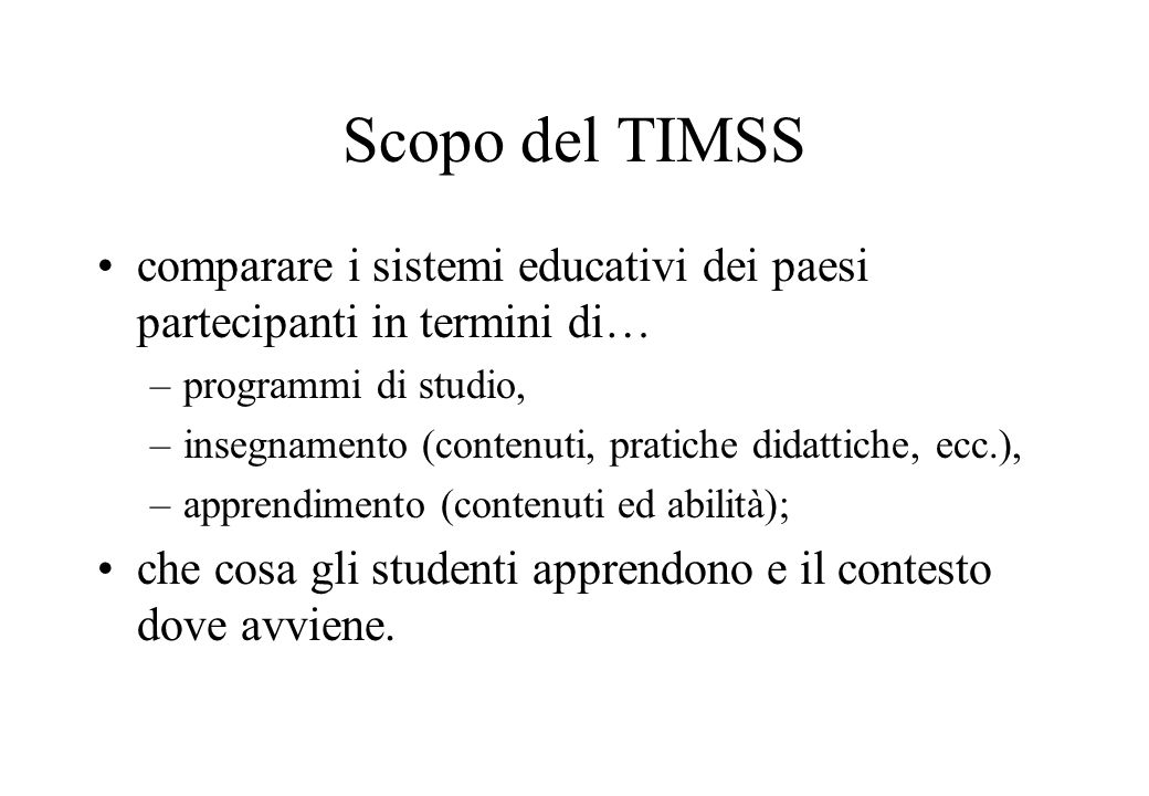 Scopo del TIMSS comparare i sistemi educativi dei paesi partecipanti in termini di… programmi di studio,